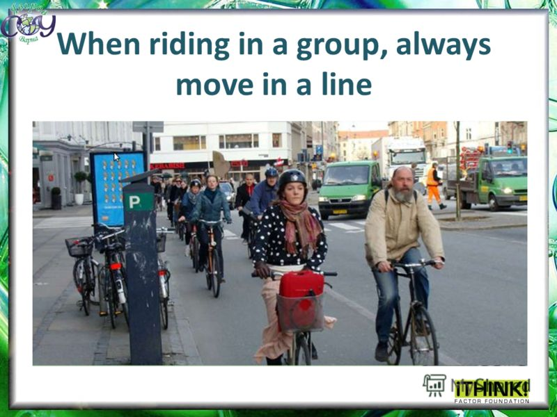 When riding in a group, always move in a line