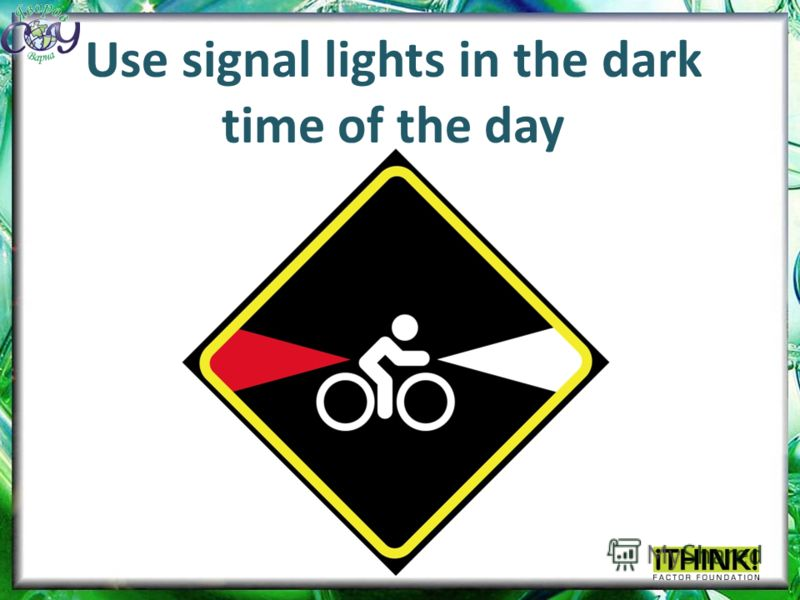 Use signal lights in the dark time of the day