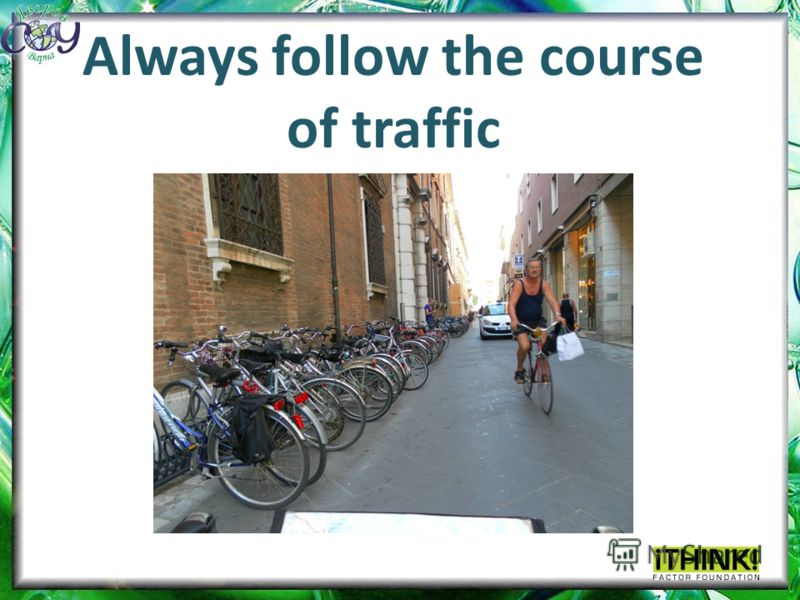 Always follow the course of traffic