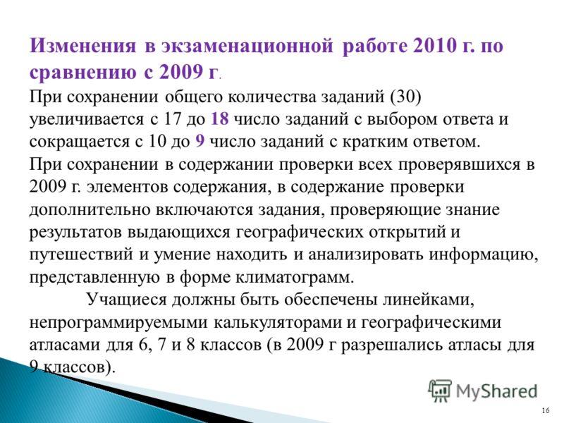 16 Изменения в экзаменационной работе 2010 г. по сравнению с 2009 г. При сохранении общего количества заданий (30) увеличивается с 17 до 18 число заданий с выбором ответа и сокращается с 10 до 9 число заданий с кратким ответом. При сохранении в содер