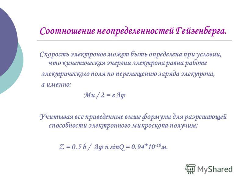 Соотношение неопределенностей Гейзенберга. Скорость электронов может быть определена при условии, что кинетическая энергия электрона равна работе электрического поля по перемещению заряда электрона, а именно: Mu / 2 = e Δφ Учитывая все приведенные вы