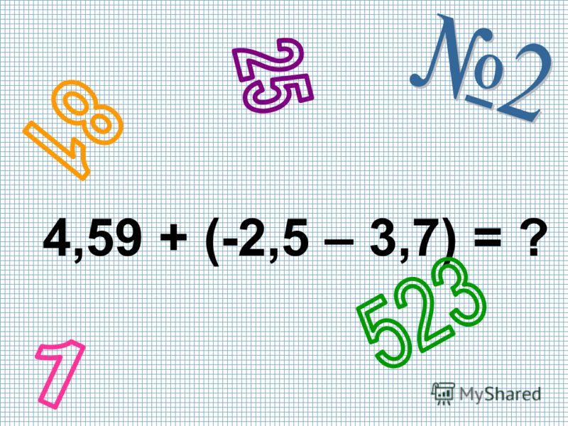 4,59 + (-2,5 – 3,7) = ?