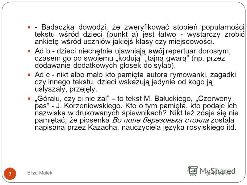 2012-09-28 Eliza Małek 3 - Badaczka dowodzi, że zweryfikować stopień popularności tekstu wśród dzieci (punkt a) jest łatwo - wystarczy zrobić ankietę wśród uczniów jakiejś klasy czy miejscowości. Ad b - dzieci niechętnie ujawniają swój repertuar doro