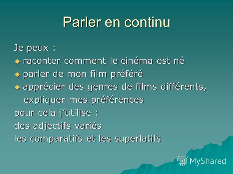 Parler en continu Je peux : raconter comment le cinéma est né raconter comment le cinéma est né parler de mon film préféré parler de mon film préféré apprécier des genres de films différents, apprécier des genres de films différents, expliquer mes pr