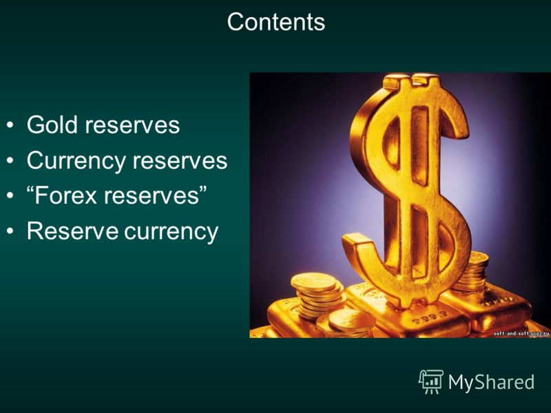 Contents Gold reserves Currency reserves Forex reserves Reserve currency