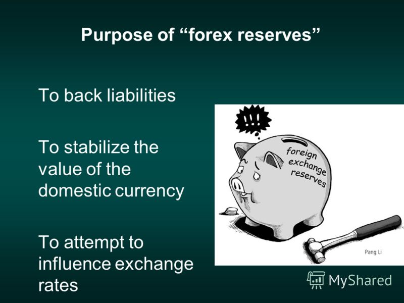 Purpose of forex reserves To back liabilities To stabilize the value of the domestic currency To attempt to influence exchange rates