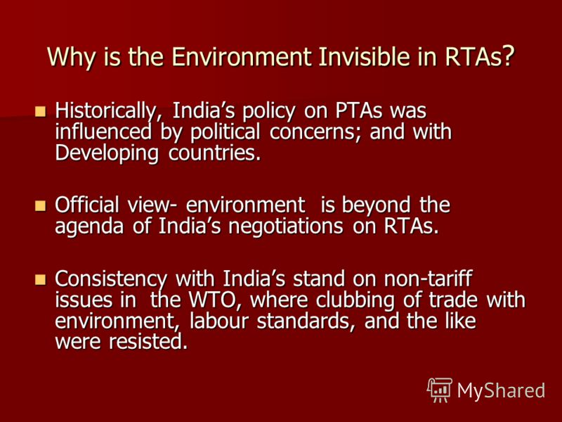 Why is the Environment Invisible in RTAs ? Historically, Indias policy on PTAs was influenced by political concerns; and with Developing countries. Historically, Indias policy on PTAs was influenced by political concerns; and with Developing countrie