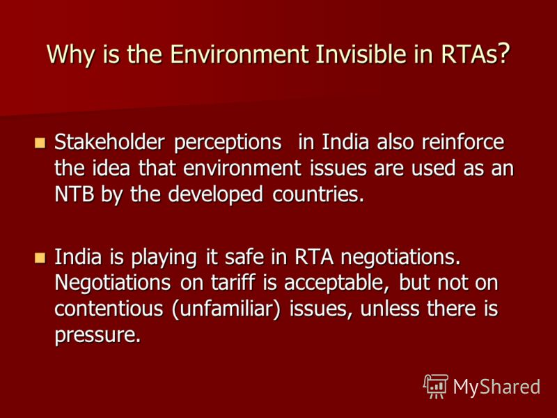 Why is the Environment Invisible in RTAs ? Stakeholder perceptions in India also reinforce the idea that environment issues are used as an NTB by the developed countries. Stakeholder perceptions in India also reinforce the idea that environment issue
