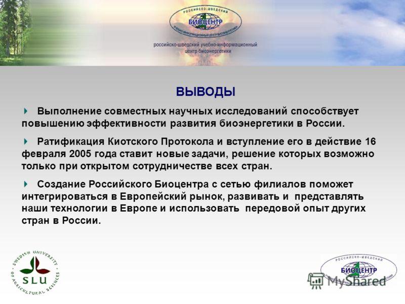 ВЫВОДЫ Выполнение совместных научных исследований способствует повышению эффективности развития биоэнергетики в России. Ратификация Киотского Протокола и вступление его в действие 16 февраля 2005 года ставит новые задачи, решение которых возможно тол