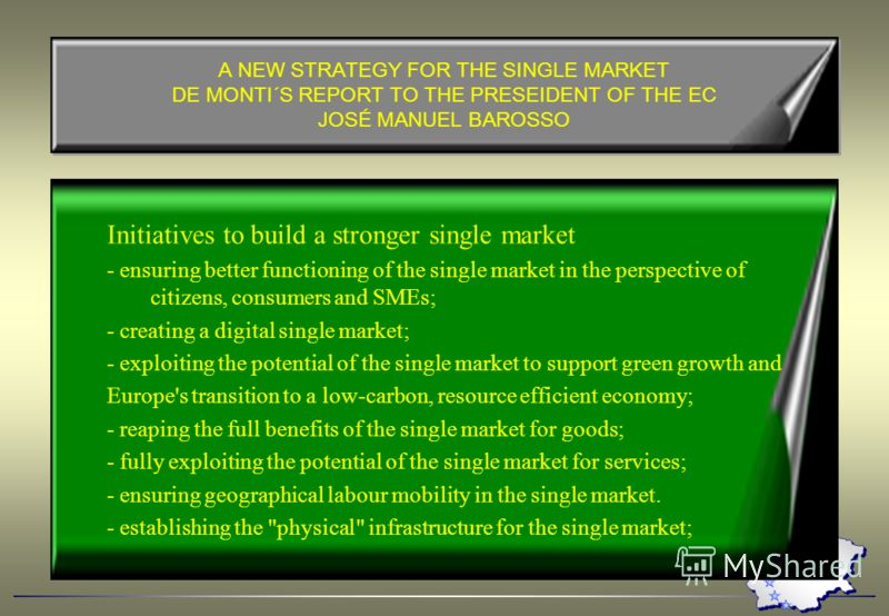 A NEW STRATEGY FOR THE SINGLE MARKET DE MONTI´S REPORT TO THE PRESEIDENT OF THE EC JOSÉ MANUEL BAROSSO Initiatives to build a stronger single market - ensuring better functioning of the single market in the perspective of citizens, consumers and SMEs