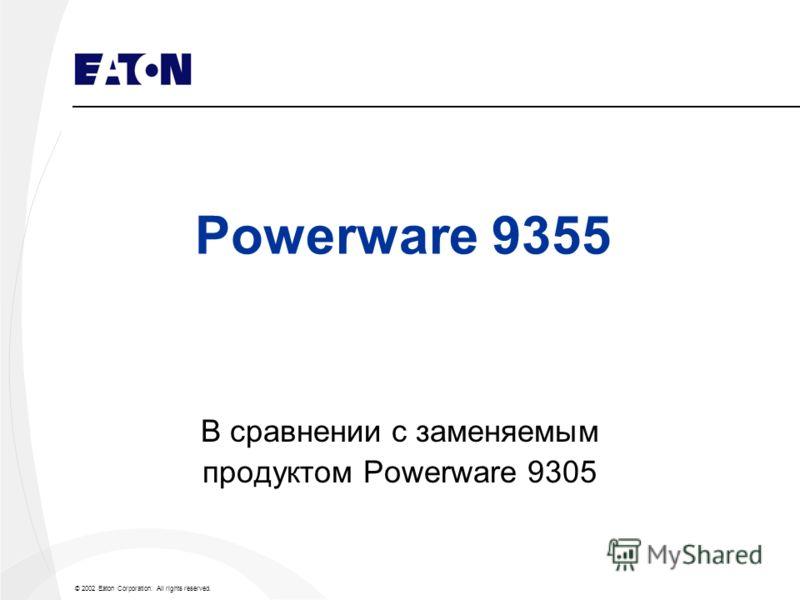 © 2002 Eaton Corporation. All rights reserved. Powerware 9355 В сравнении с заменяемым продуктом Powerware 9305