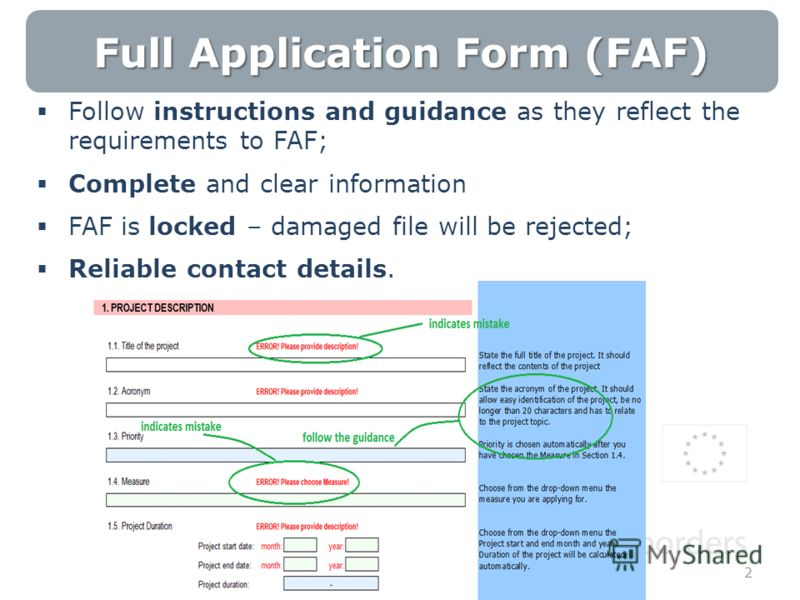 Full Application Form (FAF) Follow instructions and guidance as they reflect the requirements to FAF; Complete and clear information FAF is locked – damaged file will be rejected; Reliable contact details. 2