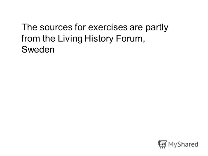 The sources for exercises are partly from the Living History Forum, Sweden
