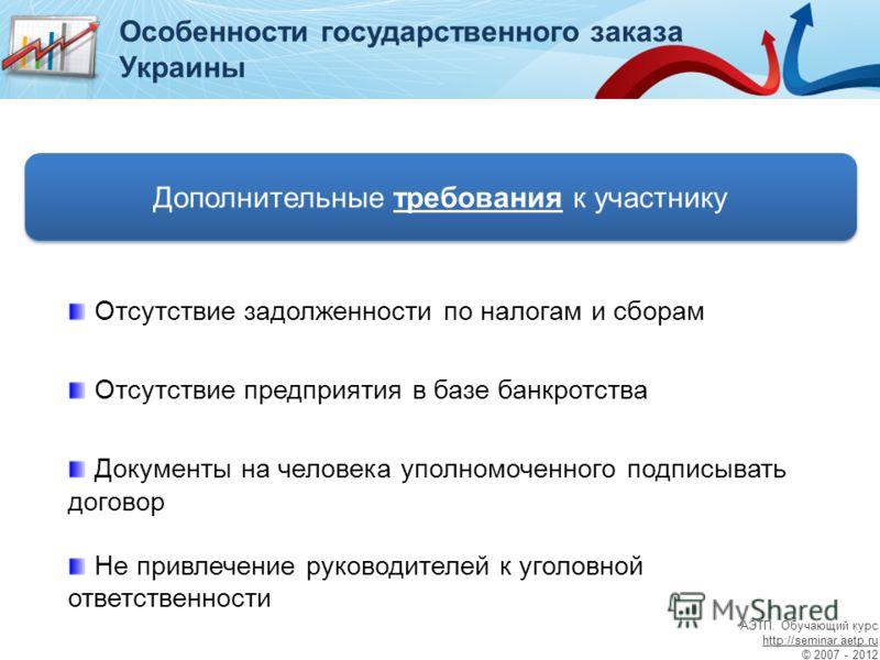 Особенности государственного заказа Украины Дополнительные требования к участнику Отсутствие задолженности по налогам и сборам Отсутствие предприятия в базе банкротства Документы на человека уполномоченного подписывать договор Не привлечение руководи