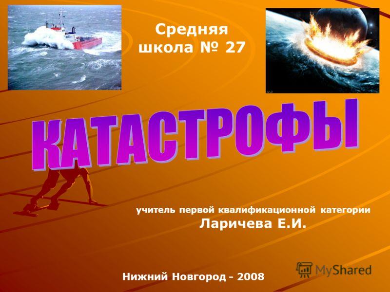 учитель первой квалификационной категории Ларичева Е.И. Нижний Новгород - 2008 Средняя школа 27
