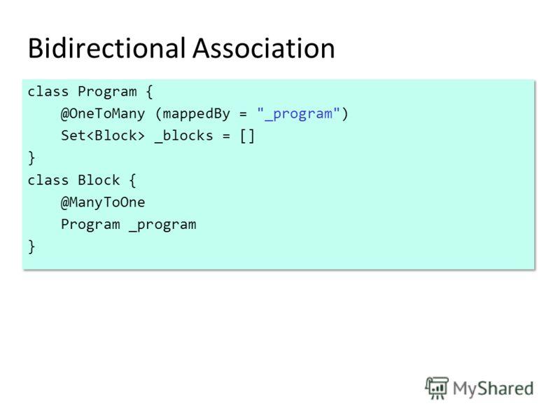 Bidirectional Association class Program { @OneToMany (mappedBy =