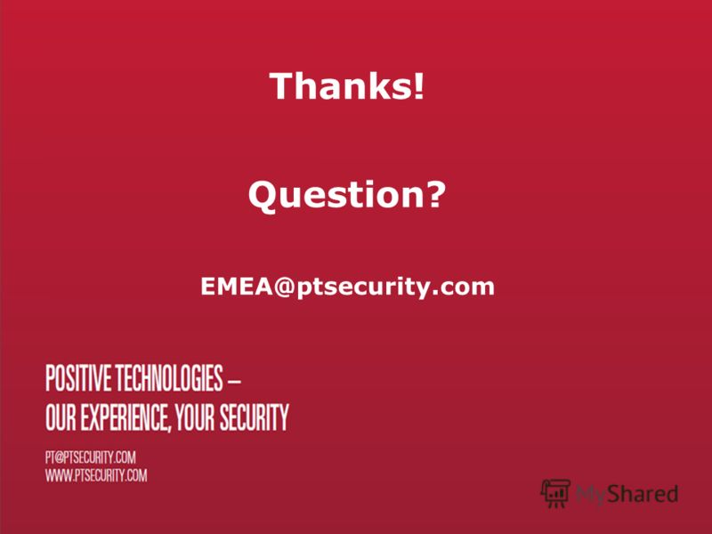 Thanks! Question? EMEA@ptsecurity.com