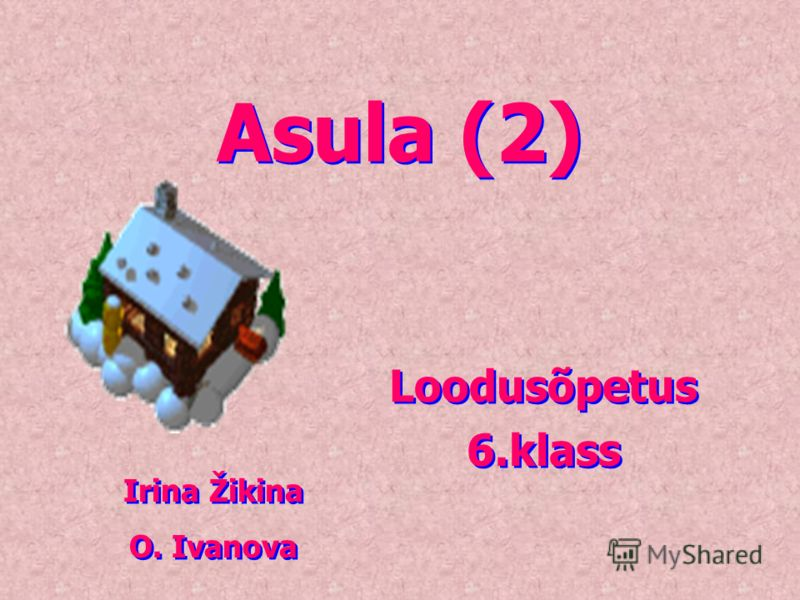 Asula (2) Loodusõpetus 6.klass Loodusõpetus 6.klass Irina Žikina O. Ivanova Irina Žikina O. Ivanova