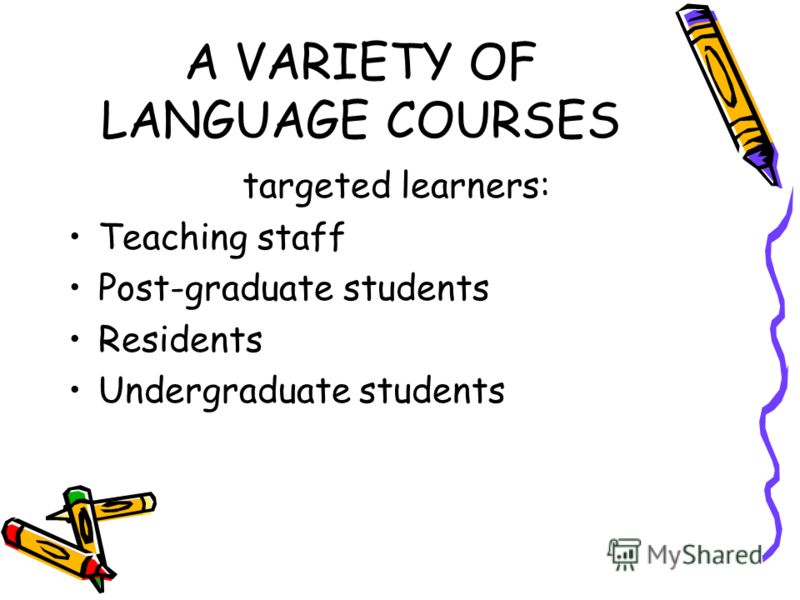 A VARIETY OF LANGUAGE COURSES targeted learners: Teaching staff Post-graduate students Residents Undergraduate students