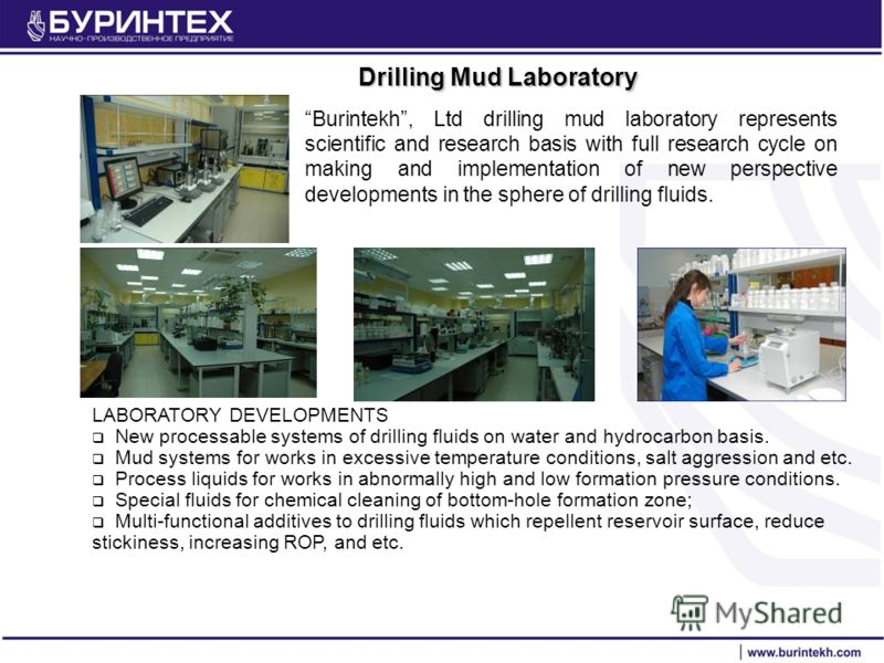Drilling Mud Laboratory Burintekh, Ltd drilling mud laboratory represents scientific and research basis with full research cycle on making and implementation of new perspective developments in the sphere of drilling fluids. LABORATORY DEVELOPMENTS Ne