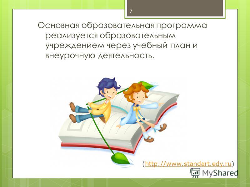 7 Основная образовательная программа реализуется образовательным учреждением через учебный план и внеурочную деятельность. (http://www.standart.edy.ru)http://www.standart.edy.ru