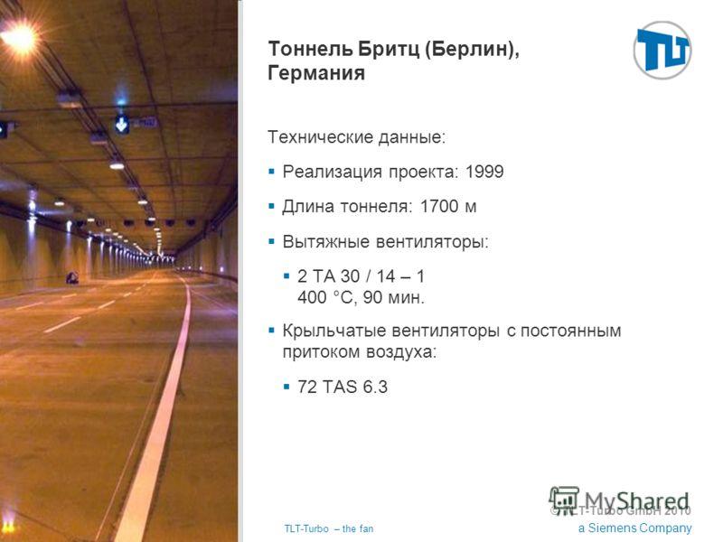 © TLT-Turbo GmbH 2010 a Siemens Company 02.11.2012TLT-Turbo – the fan Страница 36 Тоннель Бритц (Берлин), Германия Технические данные: Реализация проекта: 1999 Длина тоннеля: 1700 м Вытяжные вентиляторы: 2 TA 30 / 14 – 1 400 °C, 90 мин. Крыльчатые ве