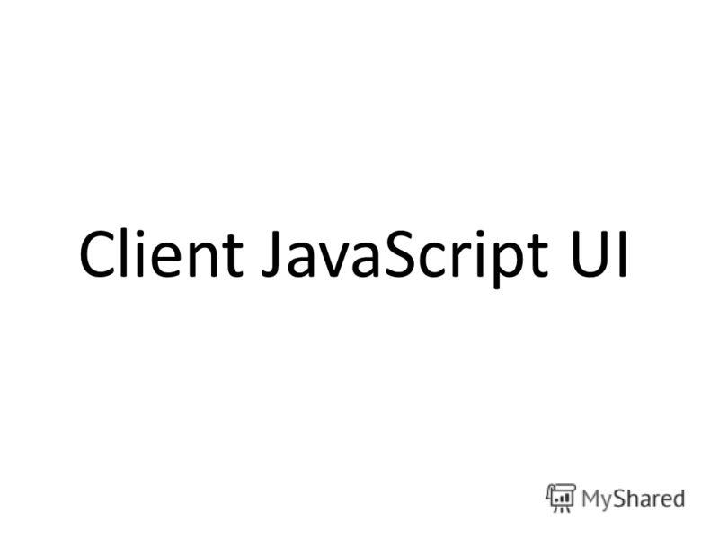 Client JavaScript UI