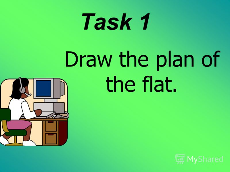 Task 1 Draw the plan of the flat.