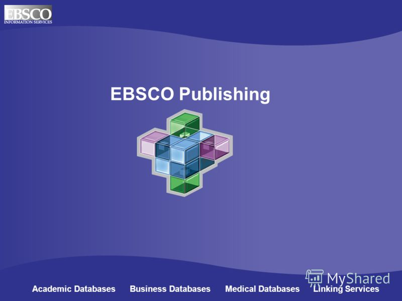 EBSCO Publishing Academic Databases Business Databases Medical Databases Linking Services