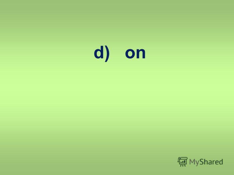 d) on