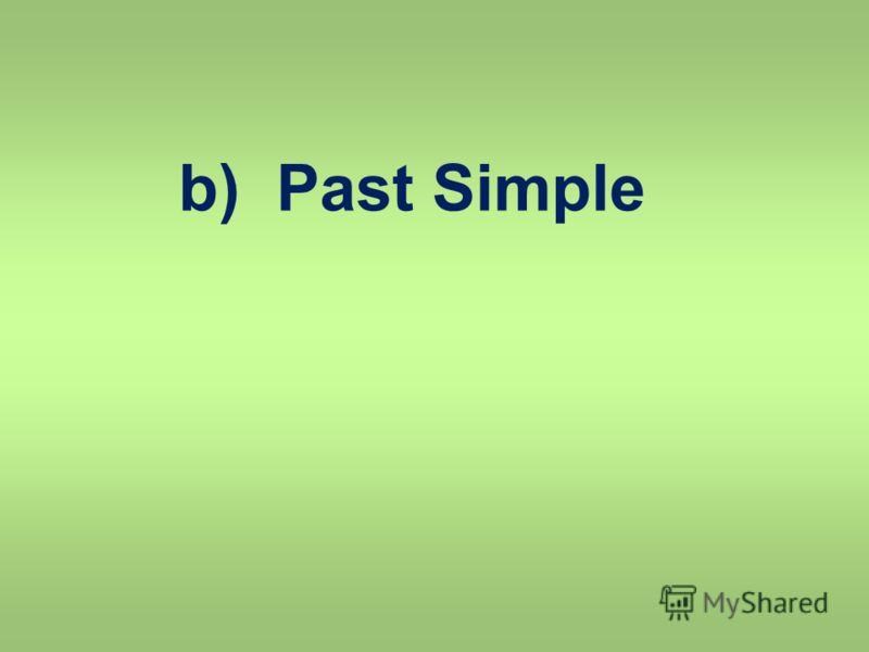 b) Past Simple