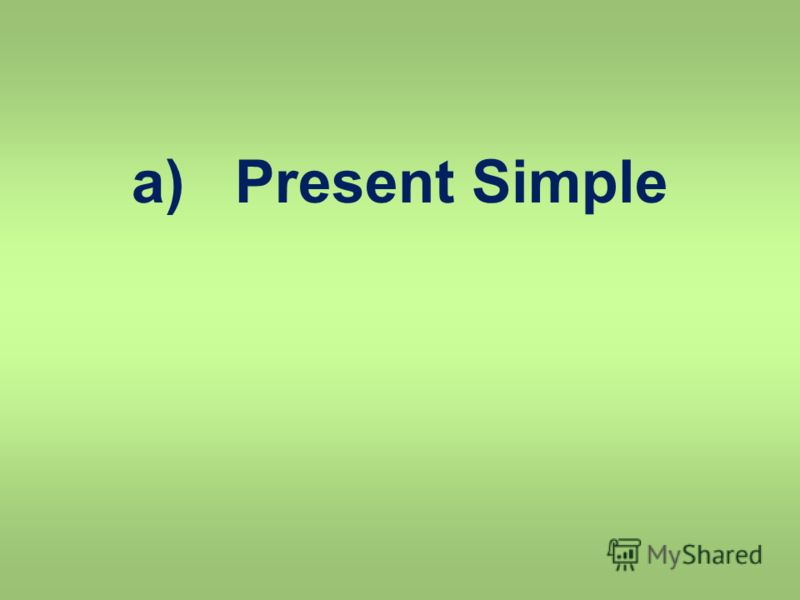 a) Present Simple