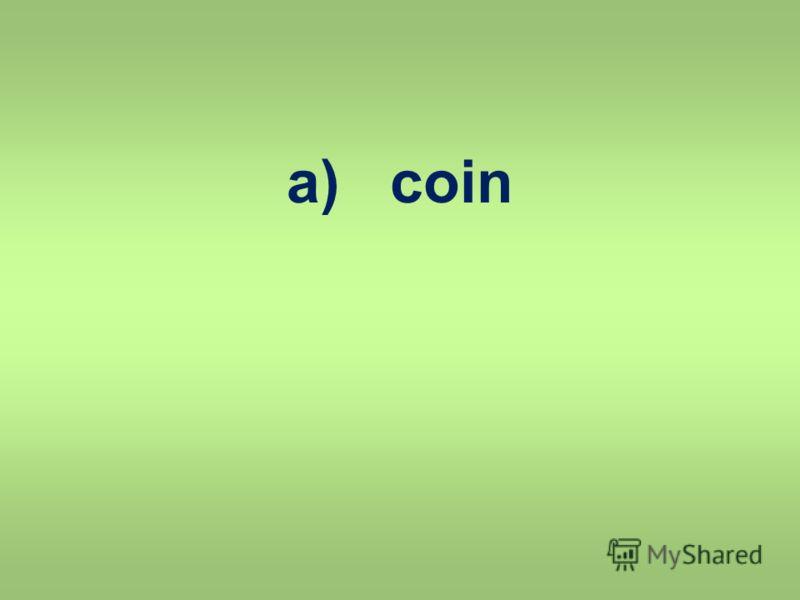 a) coin