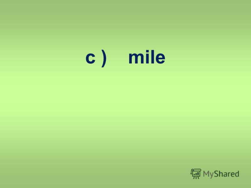 c ) mile