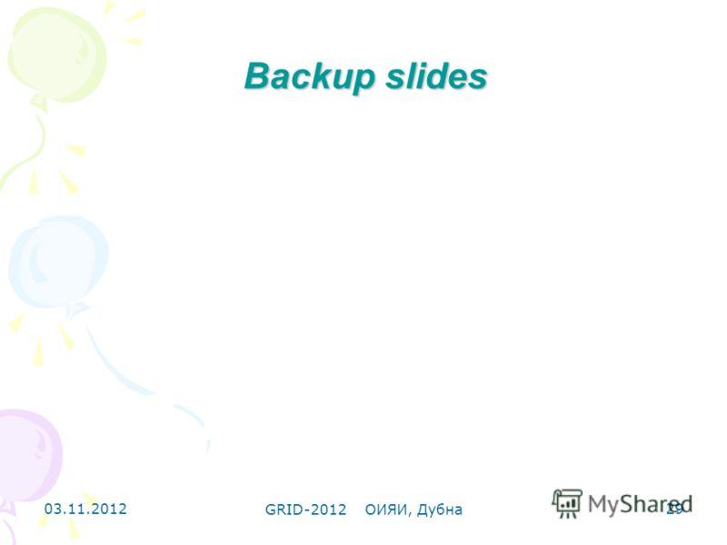 03.11.2012 GRID-2012 ОИЯИ, Дубна 29 Backup slides