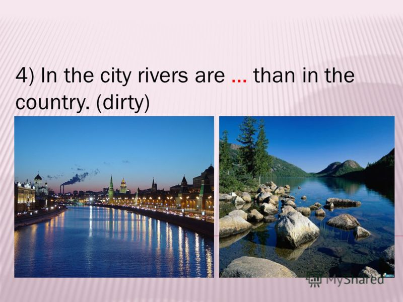 4) In the city rivers are … than in the country. (dirty)