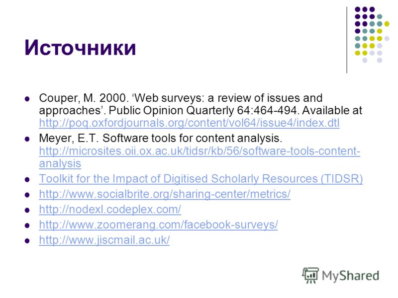 Источники Couper, M. 2000. Web surveys: a review of issues and approaches. Public Opinion Quarterly 64:464-494. Available at http://poq.oxfordjournals.org/content/vol64/issue4/index.dtl http://poq.oxfordjournals.org/content/vol64/issue4/index.dtl Mey