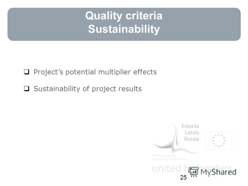 Quality criteria Sustainability Projects potential multiplier effects Sustainability of project results 25