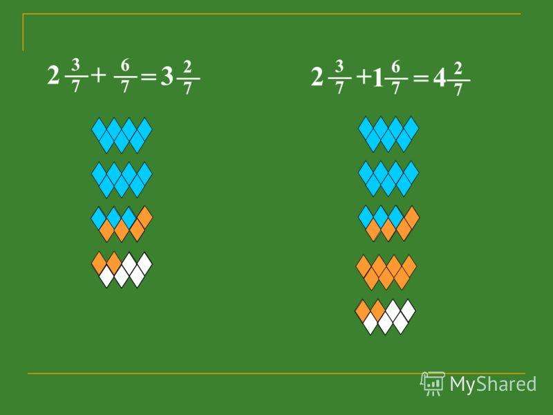6 7 + = 3 2 7 2 3 7 6 7 + = 4 2 7 2 3 7 1