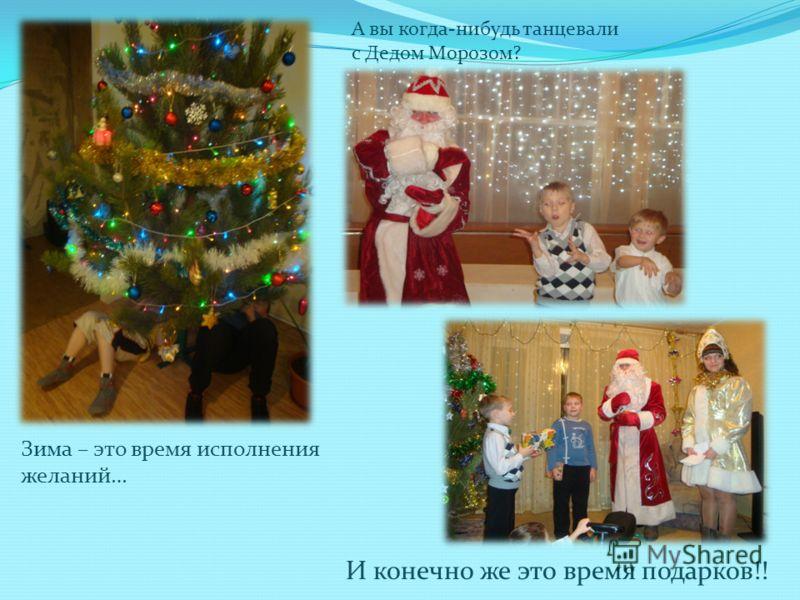 Зима – это время исполнения желаний… А вы когда-нибудь танцевали с Дедом Морозом? И конечно же это время подарков!!