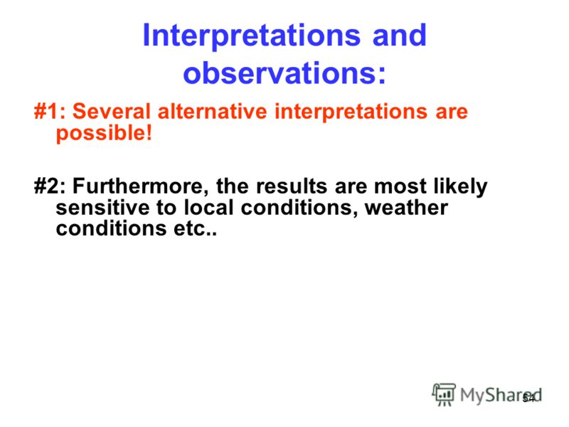 54 Interpretations and observations: #1: Several alternative interpretations are possible! #2: Furthermore, the results are most likely sensitive to local conditions, weather conditions etc..