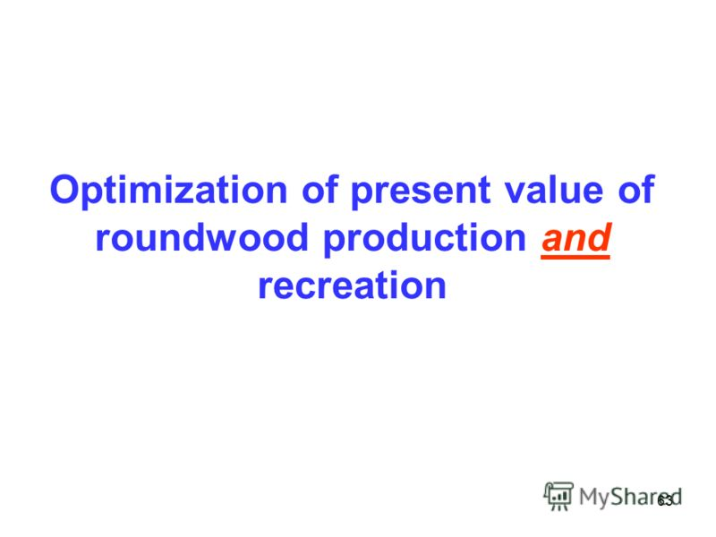 63 Optimization of present value of roundwood production and recreation