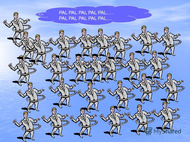 PAL PAL PAL PAL PAL….. PAL PAL PAL PAL PAL....