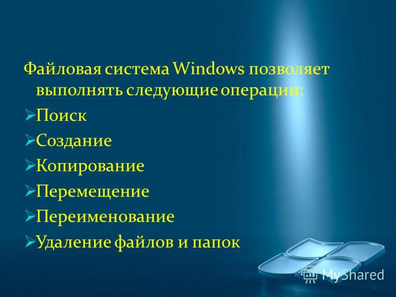 Файловая система Windows позволяет выполнять следующие операции: Поиск Создание Копирование Перемещение Переименование Удаление файлов и папок 2