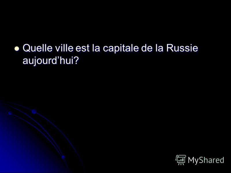 Quelle ville est la capitale de la Russie aujourdhui? Quelle ville est la capitale de la Russie aujourdhui?