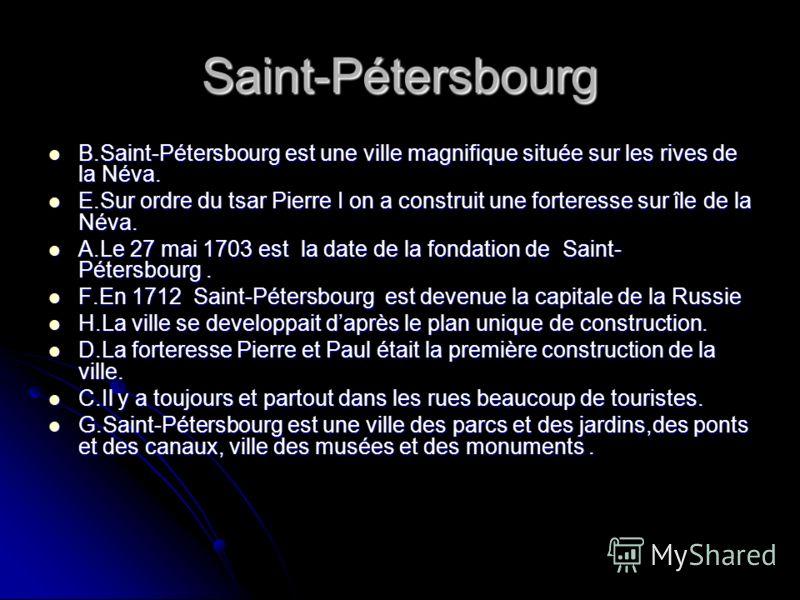 Saint-Pétersbourg B.Saint-Pétersbourg est une ville magnifique située sur les rives de la Néva. B.Saint-Pétersbourg est une ville magnifique située sur les rives de la Néva. E.Sur ordre du tsar Pierre I on a construit une forteresse sur île de la Név
