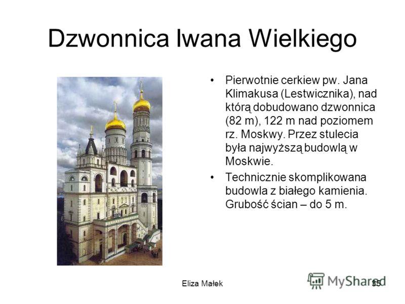 Dzwonnica Iwana Wielkiego Pierwotnie cerkiew pw. Jana Klimakusa (Lestwicznika), nad którą dobudowano dzwonnica (82 m), 122 m nad poziomem rz. Moskwy. Przez stulecia była najwyższą budowlą w Moskwie. Technicznie skomplikowana budowla z białego kamieni
