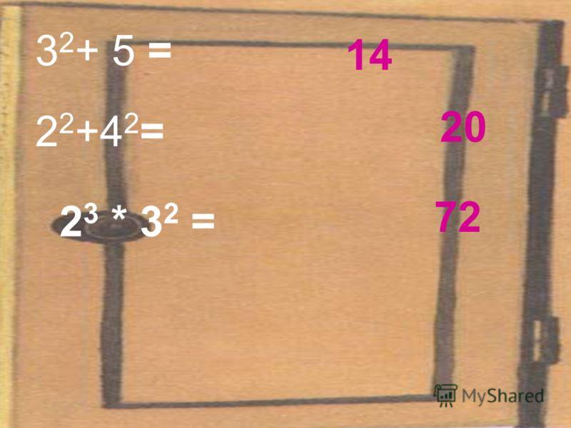 3 2 + 5 = 14 2 2 +4 2 = 20 72 2 3 * 3 2 =