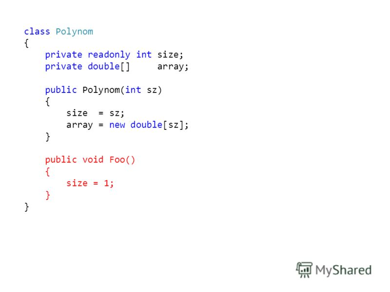 class Polynom { private readonly int size; private double[] array; public Polynom(int sz) { size = sz; array = new double[sz]; } public void Foo() { size = 1; }