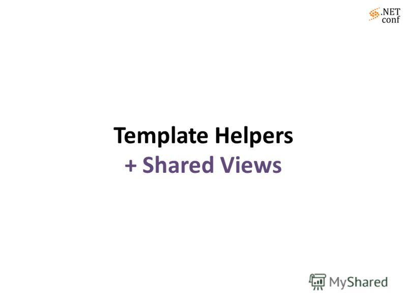 Template Helpers + Shared Views